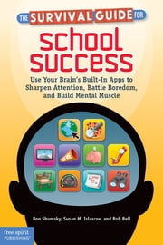 The Survival Guide for School Success - Use Your Brain's Built-In Apps to Sharpen Attention, Battle Boredom, and Build Mental Muscle ebook by Ron Shumsky,Susan Islascox,Rob Bell
