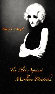 The Plot Against Marlene Dietrich ebook by Henry Mazel