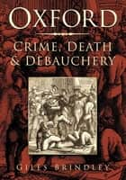 Oxford - Crime, Death and Debauchery ebook by Giles Brindley