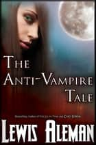 The Anti-Vampire Tale (The Anti-Vampire Tale, Book 1) ebook by Lewis Aleman