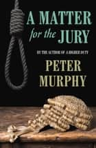 Matter for the Jury ebook by Peter Murphy