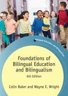 Foundations of Bilingual Education and Bilingualism ebook by Colin Baker, Prof. Wayne E. Wright