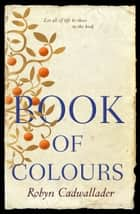 Book of Colours ebook by Robyn Cadwallader