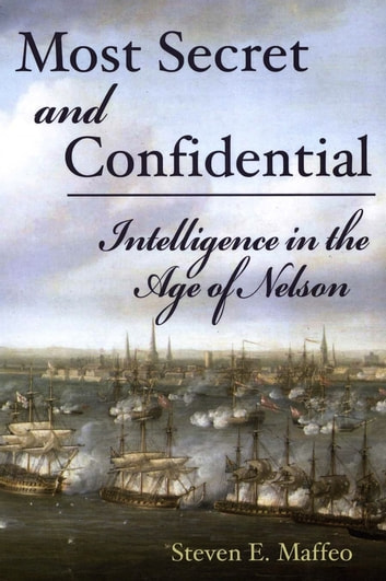 Most Secret and Confidential - Intelligence in the Age of Nelson ebook by Steven Maffeo