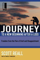 Journey to a New Beginning after Loss - Freedom from the Pain of Grief and Disappointment ebook by Scott Reall