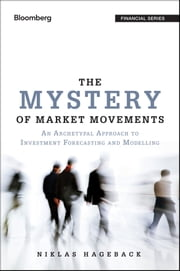 The Mystery of Market Movements - An Archetypal Approach to Investment Forecasting and Modelling ebook by Niklas Hageback