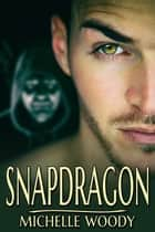 Snapdragon ebook by Michelle Woody