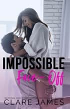 Impossible Face-Off - Impossible Love, #3 ebook by Clare James
