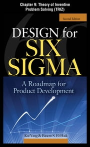 Design for Six Sigma, Chapter 9 - Theory of Inventive Problem Solving (TRIZ) ebook by Kai Yang,Basem S. EI-Haik