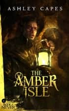 The Amber Isle - The Book of Never, #1 ebook by Ashley Capes