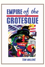 Empire Of The Grotesque ebook by Tom Malone