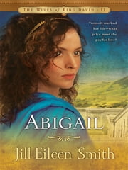 Abigail (The Wives of King David Book #2) - A Novel ebook by Jill Eileen Smith