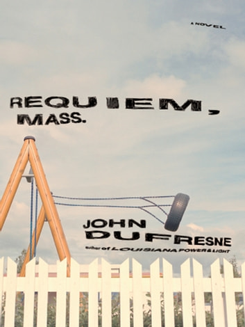 Requiem, Mass.: A Novel ebook by John Dufresne