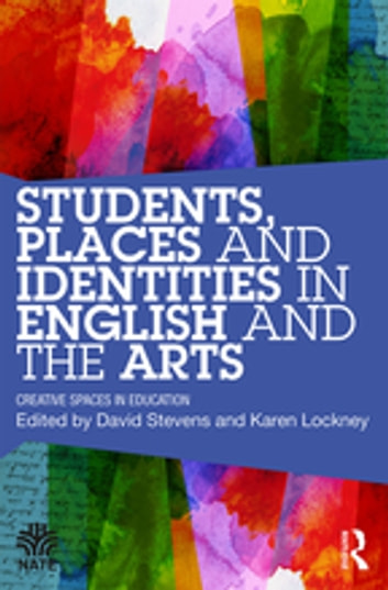 Students, Places and Identities in English and the Arts - Creative Spaces in Education ebook by