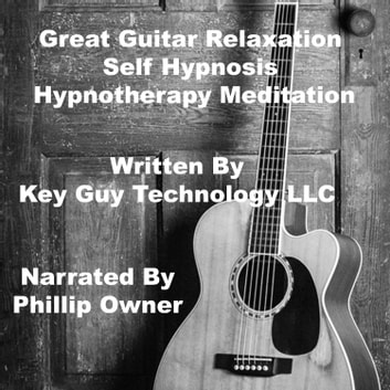 Great Guitar Playing Self Hypnosis Hypnotherapy Meditation audiobook by Key Guy Technology LLC