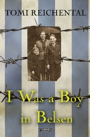 I Was a Boy in Belsen ebook by Tomi Reichental,Nicola Pierce