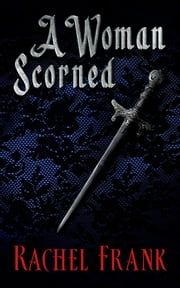 A Woman Scorned ebook by Rachel Frank