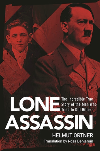 Lone Assassin - The Epic True Story of the Man Who Almost Killed Hilter ebook by Helmut Ortner