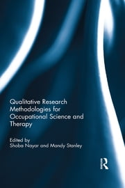 Qualitative Research Methodologies for Occupational Science and Therapy ebook by Shoba Nayar,Mandy Stanley