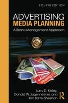 Advertising Media Planning - A Brand Management Approach ebook by Larry Kelley, Kim Sheehan, Donald W. Jugenheimer