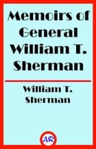 Memoirs of General William T. Sherman (Illustrated) ebook by William T. Sherman