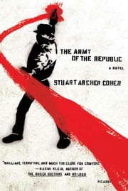 The Army of the Republic - A Novel ebook by Stuart Archer Cohen