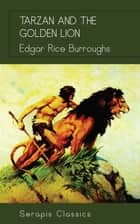 Tarzan and the Golden Lion (Serapis Classics) ebook by