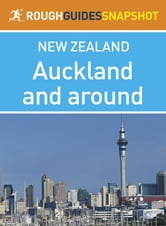 Auckland and around Rough Guides Snapshot New Zealand (includes the Waitakere Ranges and the Hauraki Gulf) ebook by Laura Harper,Tony Mudd,Catherine Le Nevez,Paul Whitfield