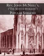 Rev. John McNeill's (The Scotch Spurgeon) Popular Sermons ebook by John McNeill