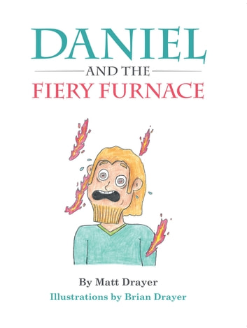 Daniel and the Fiery Furnace ebook by Matt Drayer