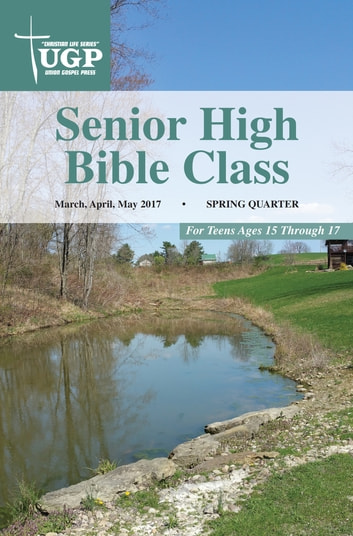Senior High Bible Class - Spring Quarter 2017 March, April, May 2017 ebook by Union Gospel Press