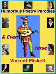Humorous Poetry Parodies & Even Verse ebook by Vincent Miskell