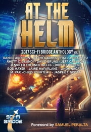 At the Helm: Volume 1: A Sci-Fi Bridge Anthology - At The Helm, #1 ebook by Rhett C. Bruno, Steve Beaulieu, Chris Pourteau,...