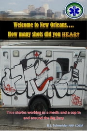 Welcome to New Orleans...How many shots did you hear? ebook by B.J. Schneider