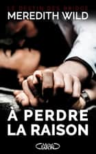 Le destin des Bridge - tome 1 A perdre la raison ebook by Meredith Wild, Michelle Charrier