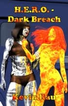 H.E.R.O.: Dark Breach ebook by Kevin Rau