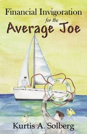 Financial Invigoration for the Average Joe ebook by Kurtis A. Solberg