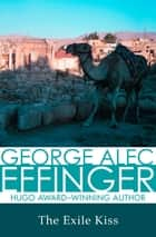 The Exile Kiss ebook by George Alec Effinger