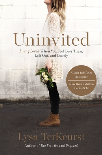 Uninvited - Living Loved When You Feel Less Than, Left Out, and Lonely ebook by Lysa TerKeurst