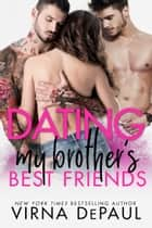 Dating My Brother's Best Friends ebook by Virna DePaul