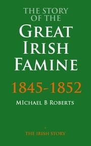 The Story Of The Great Irish Famine ebook by Michael B. Roberts