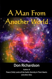 A Man From Another World ebook by Don Richardson