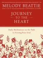 Journey to the Heart - Daily Meditations on the Path to Freeing Your Soul ebook by Melody Beattie