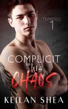 Complicit in His Chaos Book 1: Tempted ebook by Keilan Shea