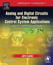Analog and Digital Circuits for Electronic Control System Applications: Using the TI MSP430 Microcontroller ebook by Luecke, Jerry