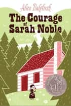 The Courage of Sarah Noble ebook by Alice Dalgliesh,Leonard Weisgard