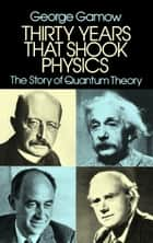 Thirty Years that Shook Physics ebook by George Gamow
