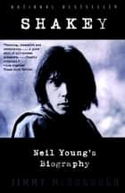 Shakey: Neil Young's Biography - Neil Young's Biography ebook by James McDonough