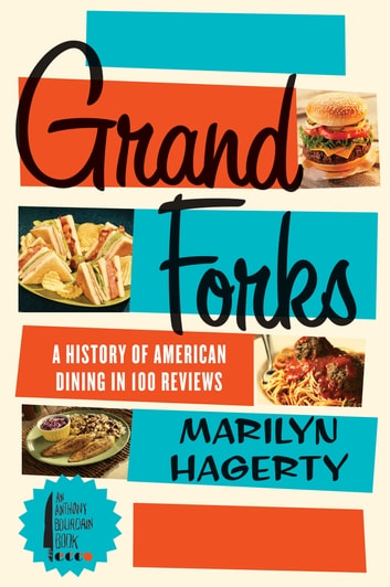 Grand Forks - A History of American Dining in 128 Reviews eBook by Marilyn Hagerty,The Grand Forks Herald