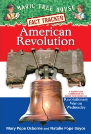 American Revolution - A Nonfiction Companion to Magic Tree House #22: Revolutionary War on Wednesday ebook by Mary Pope Osborne,Natalie Pope Boyce,Sal Murdocca